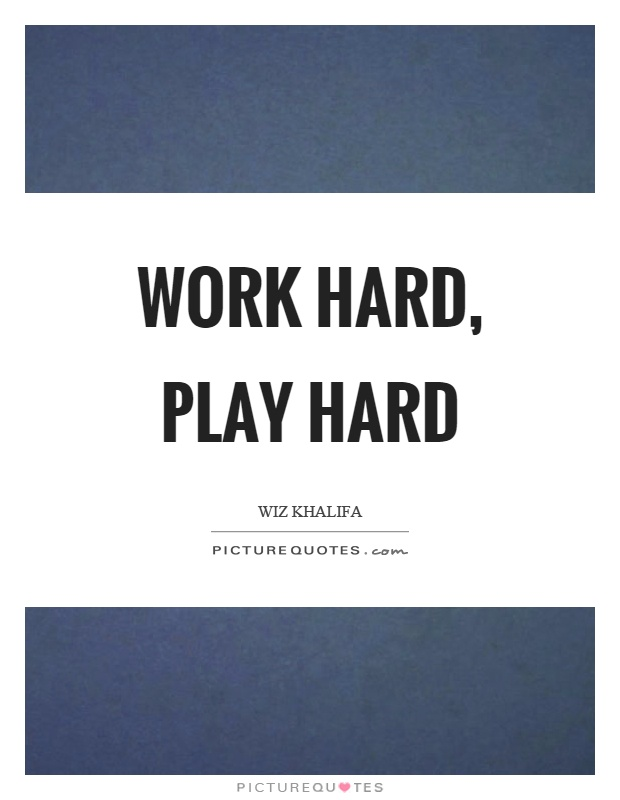 Work hard, play hard Picture Quote #1