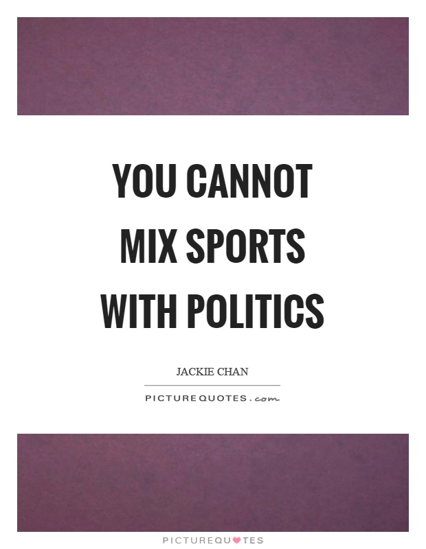 You cannot mix sports with politics Picture Quote #1