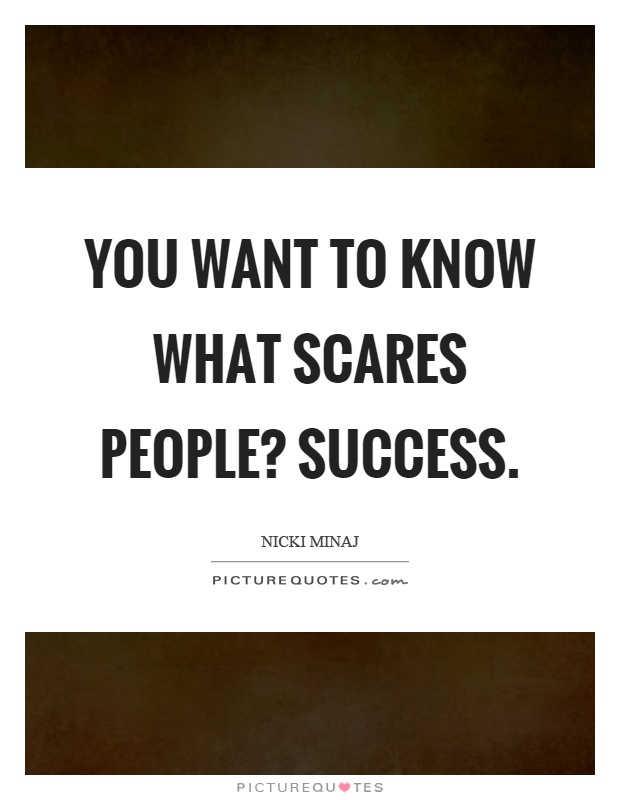 You want to know what scares people? Success Picture Quote #1