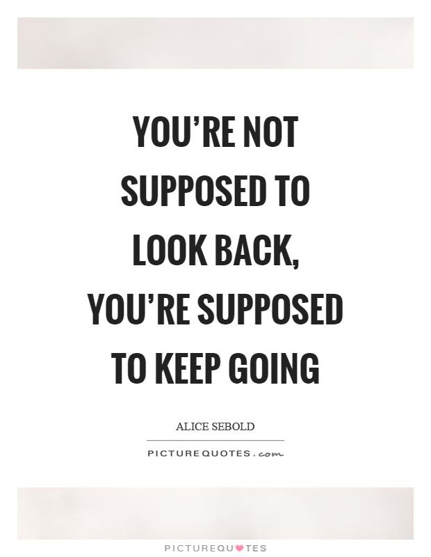 You're not supposed to look back, you're supposed to keep going Picture Quote #1