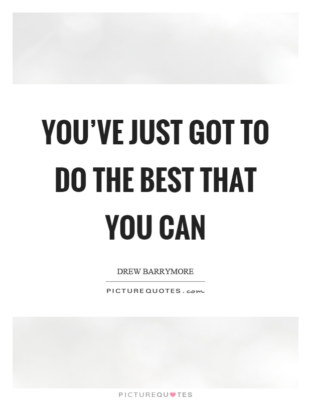 You've just got to do the best that you can Picture Quote #1