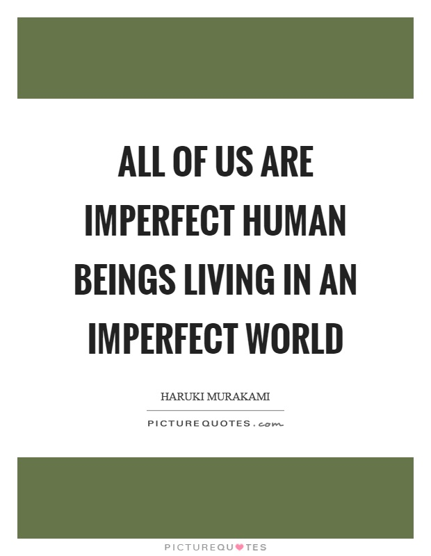 All of us are imperfect human beings living in an imperfect world Picture Quote #1