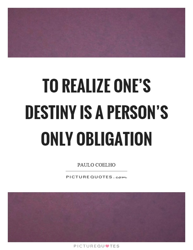 To realize one's destiny is a person's only obligation Picture Quote #1