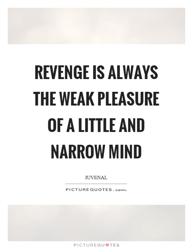 Revenge is always the weak pleasure of a little and narrow mind Picture Quote #1