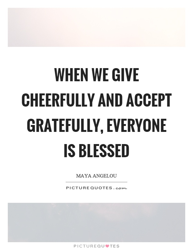 When we give cheerfully and accept gratefully, everyone is blessed Picture Quote #1