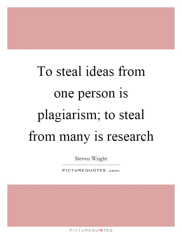 To steal ideas from one person is plagiarism; to steal from many is research Picture Quote #1