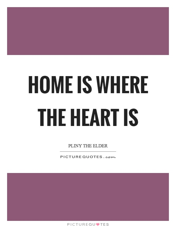 Home is where the heart is Picture Quote #1