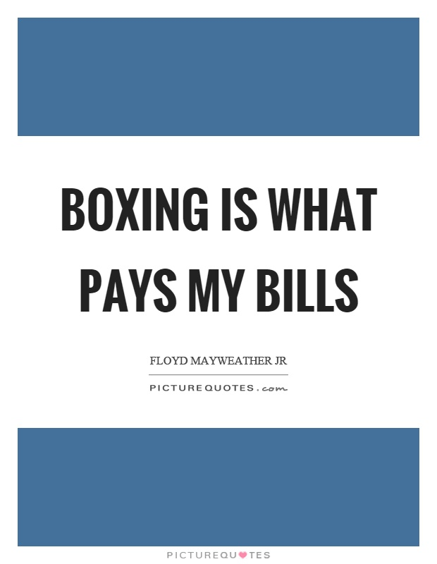 Boxing is what pays my bills Picture Quote #1