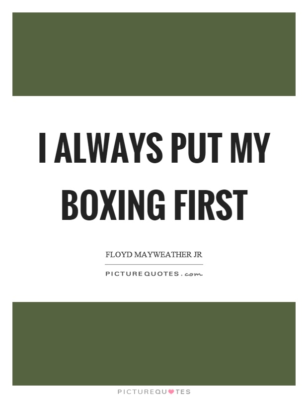 I always put my boxing first Picture Quote #1