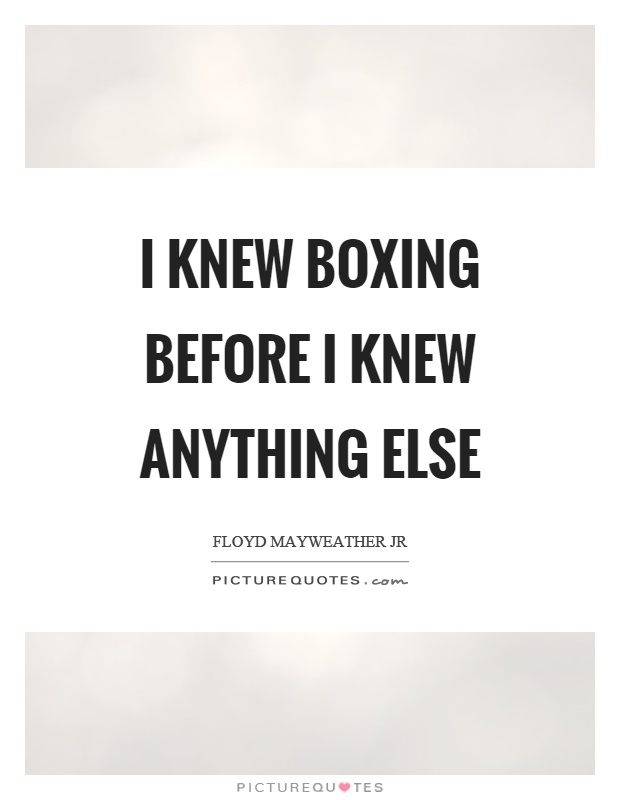 I knew boxing before I knew anything else Picture Quote #1