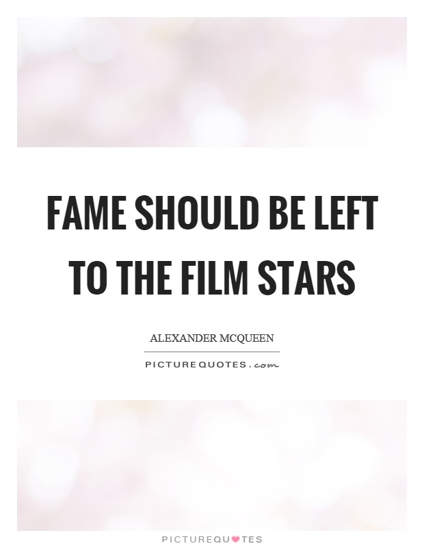 Fame should be left to the film stars Picture Quote #1