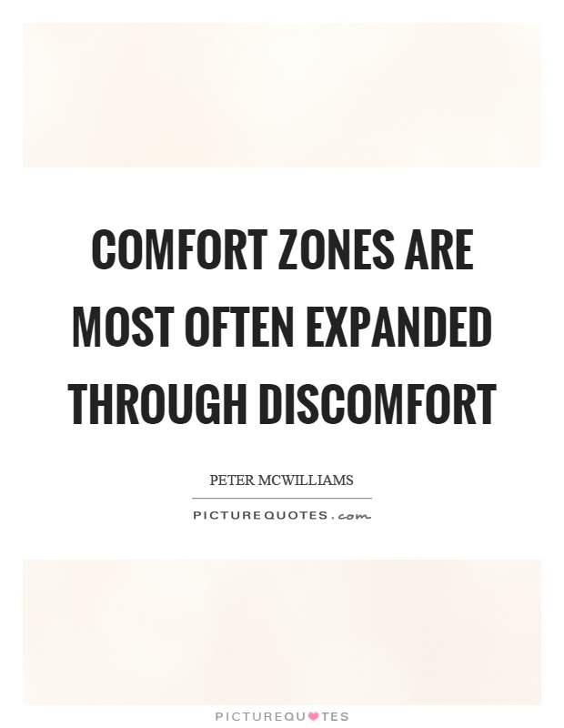 Comfort zones are most often expanded through discomfort Picture Quote #1