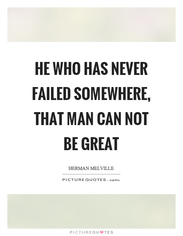 He who has never failed somewhere, that man can not be great Picture Quote #1
