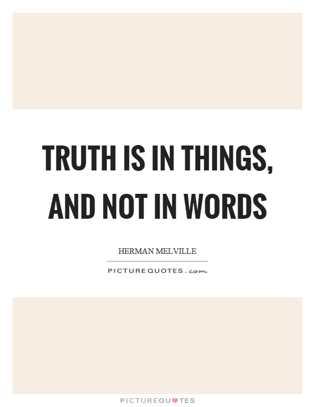 Truth is in things, and not in words Picture Quote #1