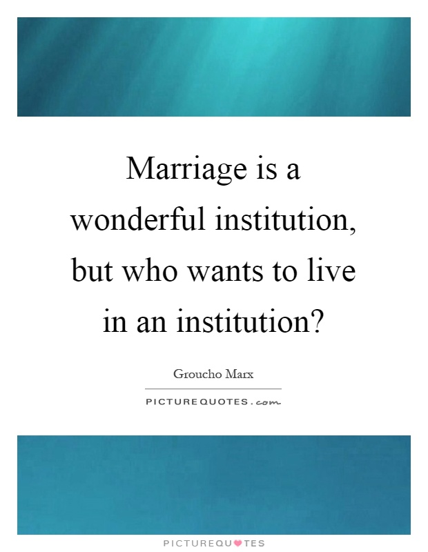 Marriage is a wonderful institution, but who wants to live in an institution? Picture Quote #1