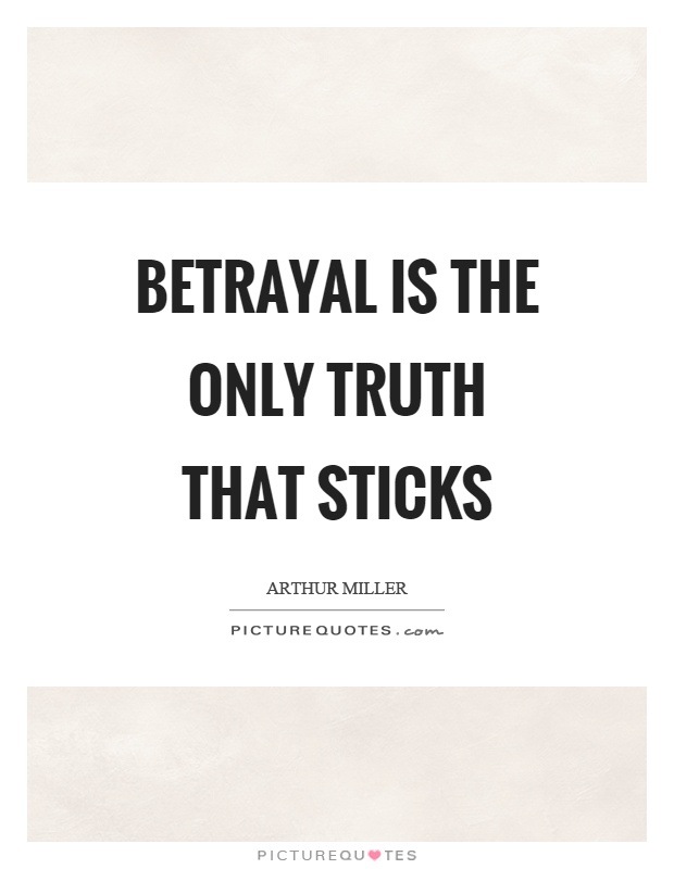 Betrayal is the only truth that sticks Picture Quote #1