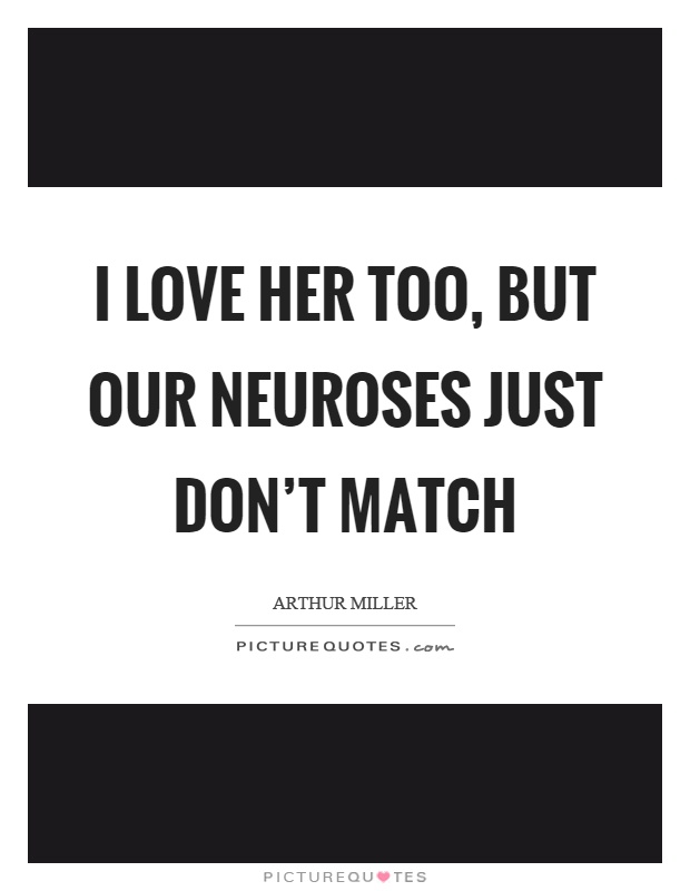 I love her too, but our neuroses just don't match Picture Quote #1