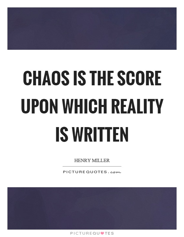 Chaos is the score upon which reality is written Picture Quote #1