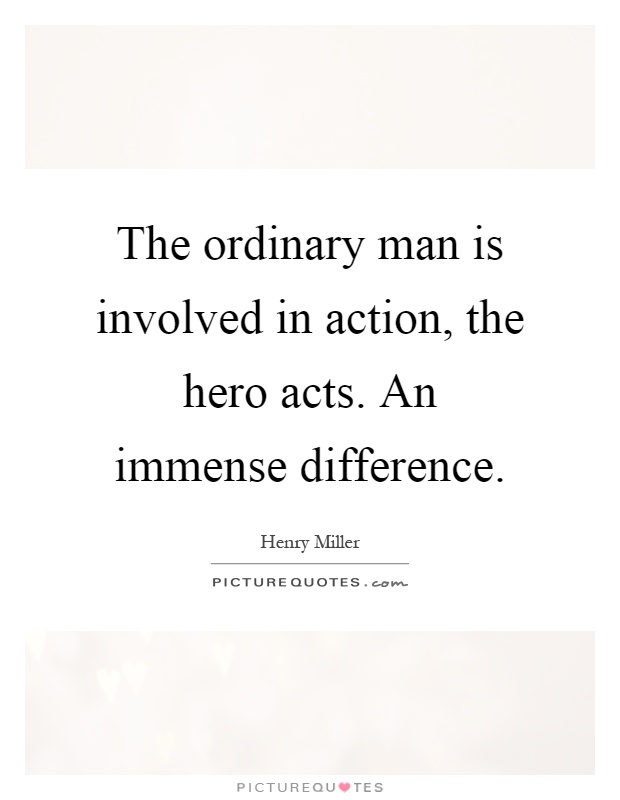 The ordinary man is involved in action, the hero acts. An immense difference Picture Quote #1