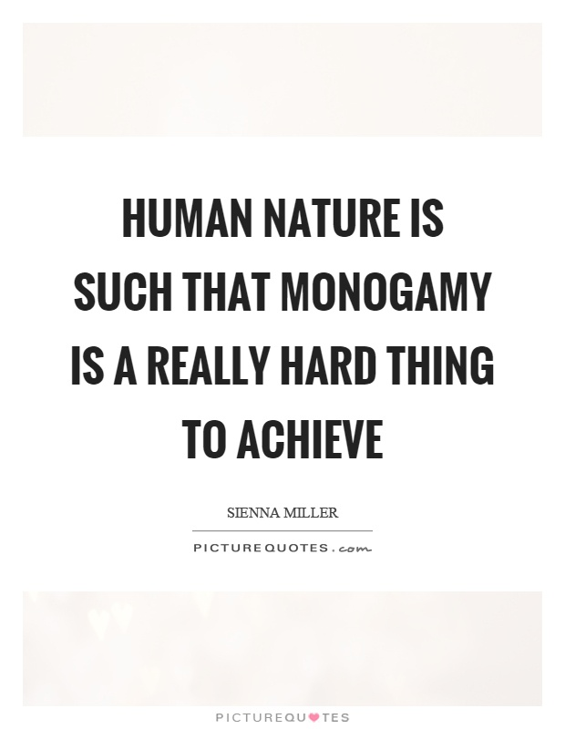 Human nature is such that monogamy is a really hard thing to achieve Picture Quote #1
