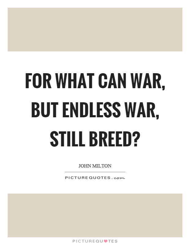 For what can war, but endless war, still breed? Picture Quote #1