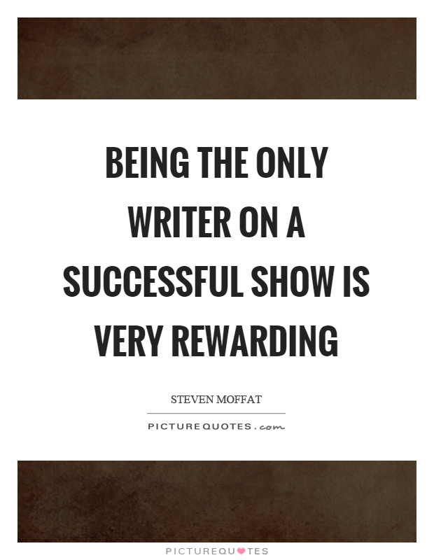 Being the only writer on a successful show is very rewarding Picture Quote #1