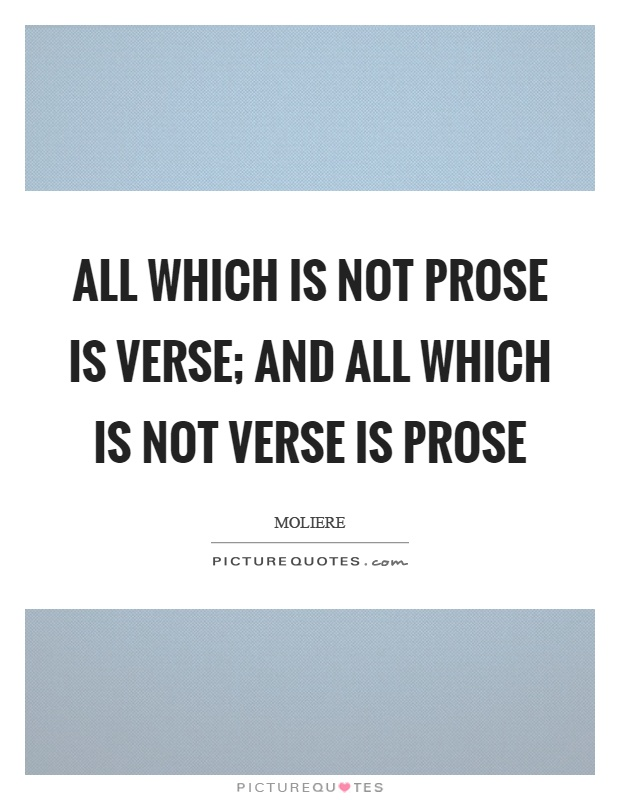 All which is not prose is verse; and all which is not verse is prose Picture Quote #1