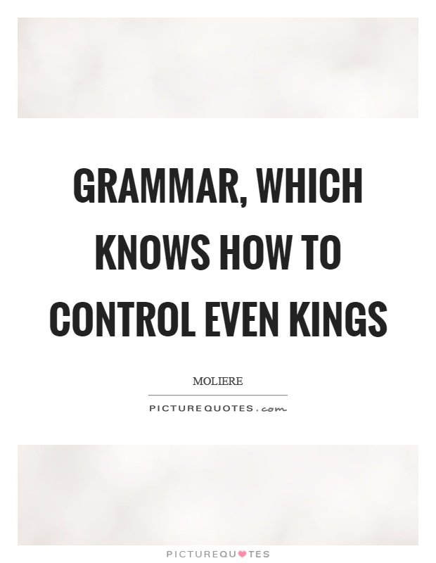 Grammar, which knows how to control even kings Picture Quote #1