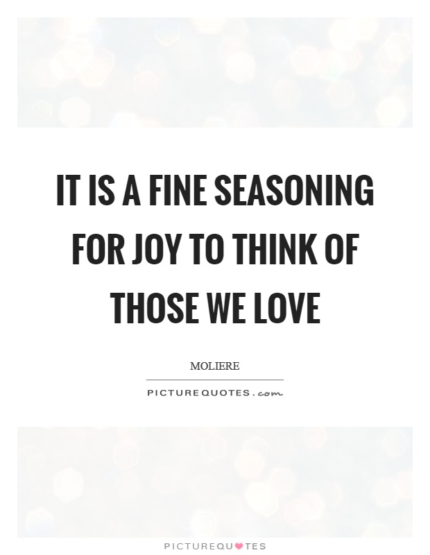 It is a fine seasoning for joy to think of those we love Picture Quote #1