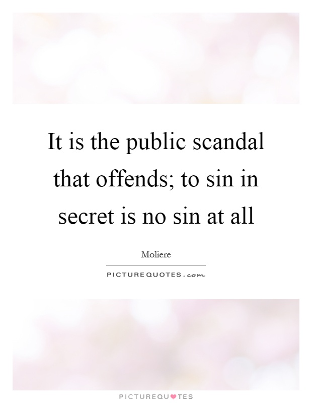 It is the public scandal that offends; to sin in secret is no sin at all Picture Quote #1