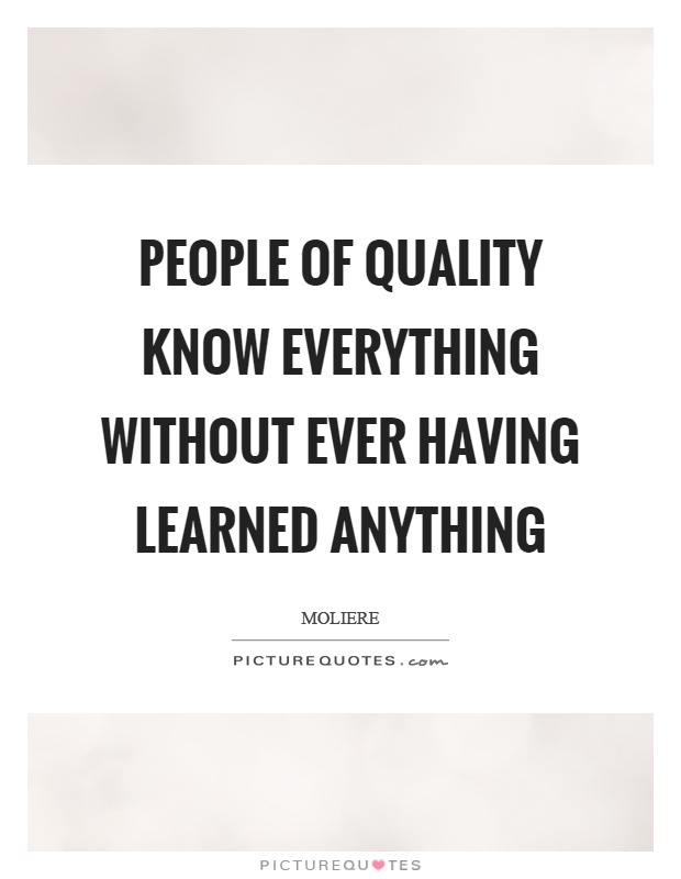 People of quality know everything without ever having learned anything Picture Quote #1