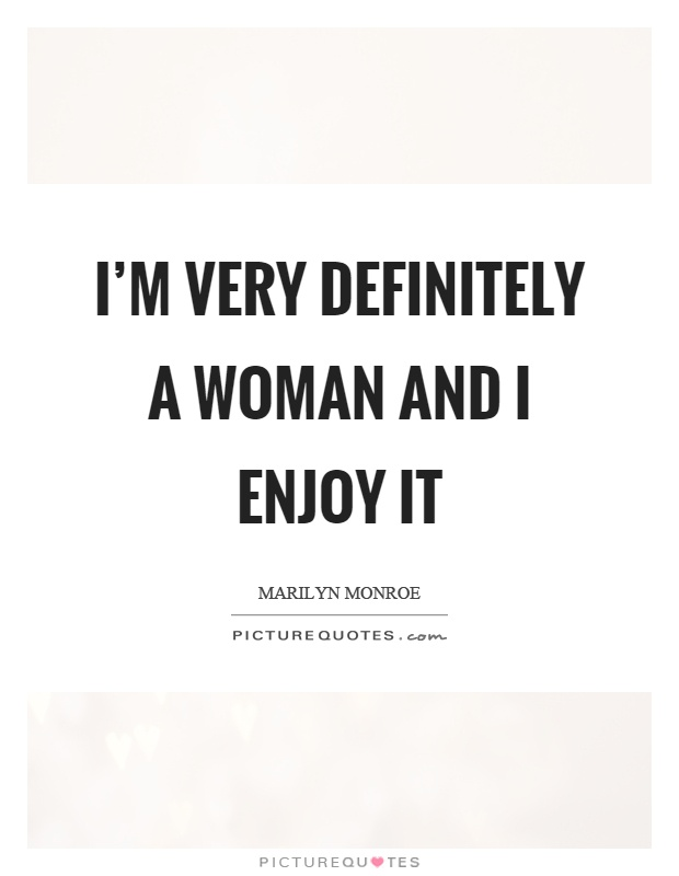 I'm very definitely a woman and I enjoy it Picture Quote #1