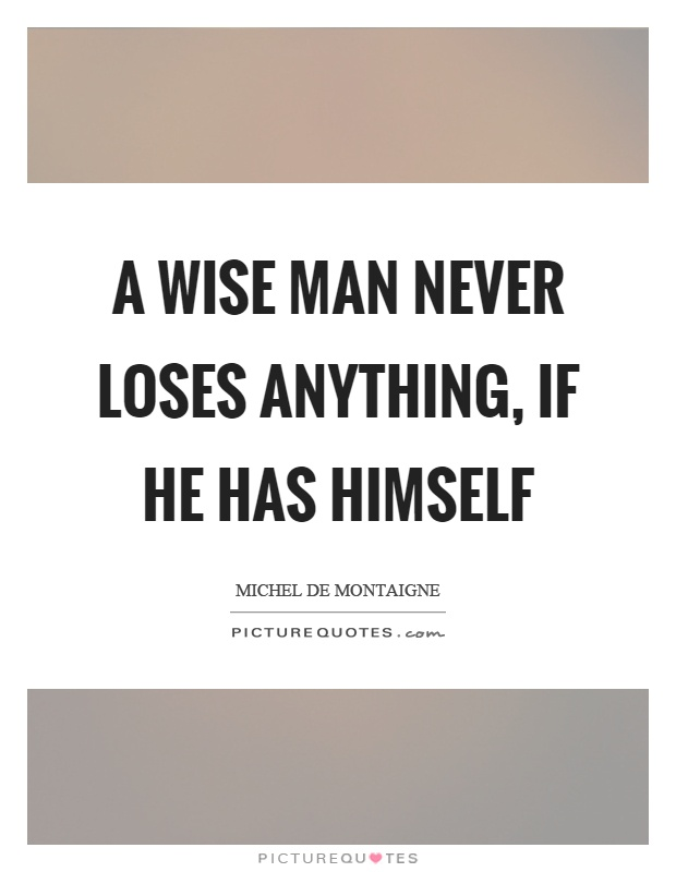 A wise man never loses anything, if he has himself Picture Quote #1