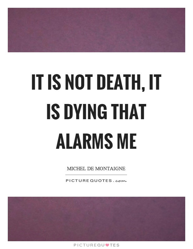 It is not death, it is dying that alarms me Picture Quote #1