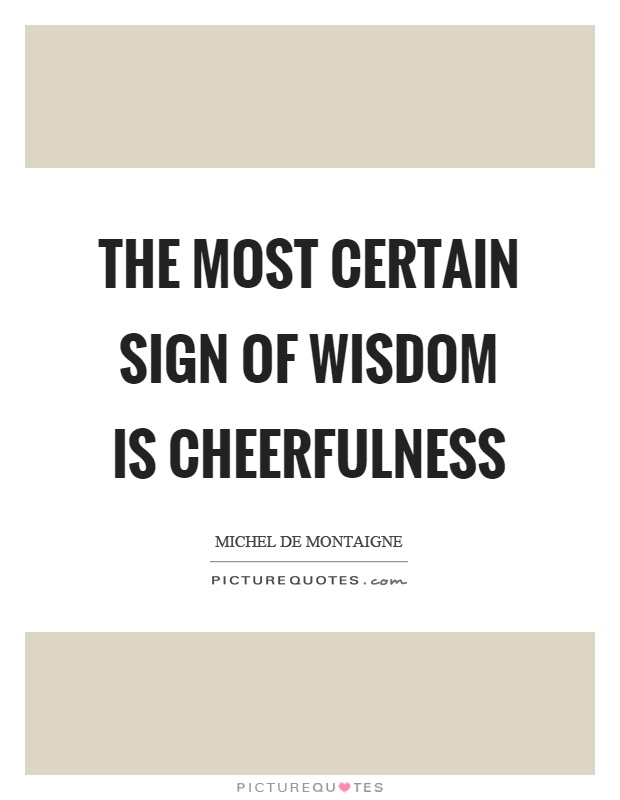The most certain sign of wisdom is cheerfulness Picture Quote #1
