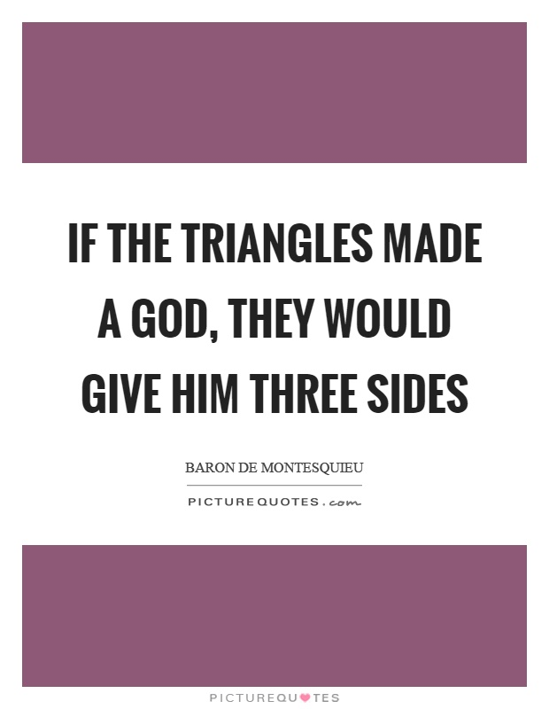 If the triangles made a God, they would give him three sides Picture Quote #1
