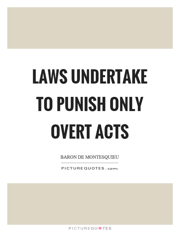 Laws undertake to punish only overt acts Picture Quote #1