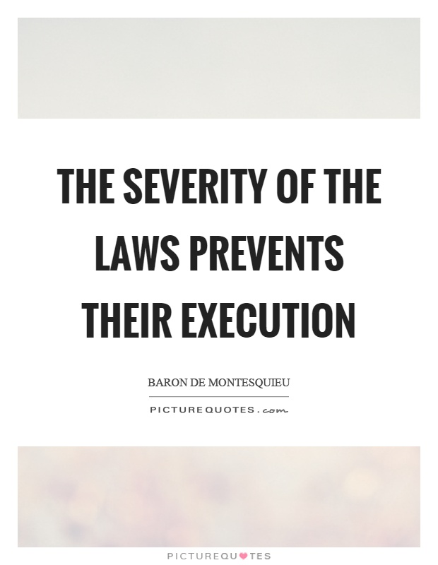 The severity of the laws prevents their execution Picture Quote #1