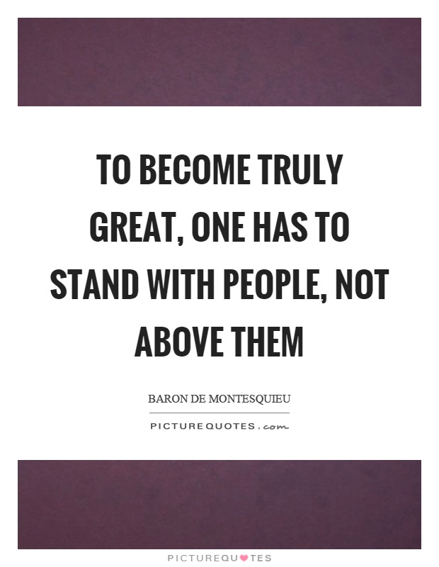 To become truly great, one has to stand with people, not above them Picture Quote #1