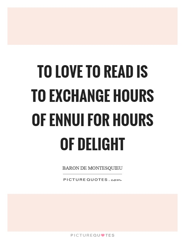 To love to read is to exchange hours of ennui for hours of delight Picture Quote #1