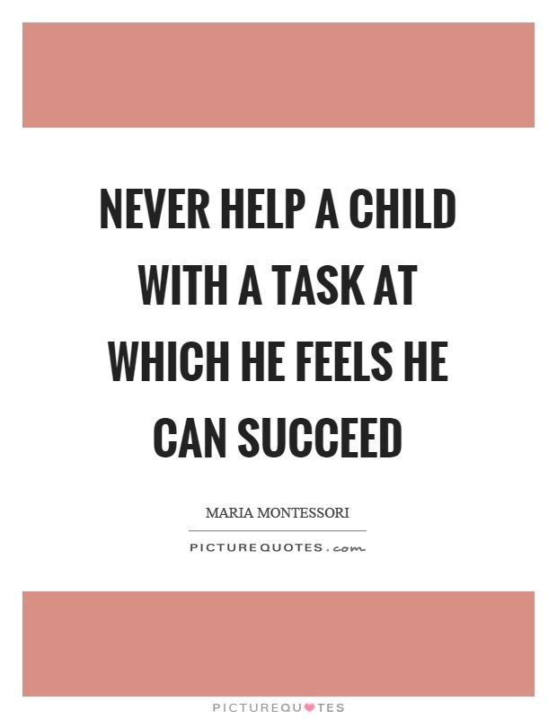 Never help a child with a task at which he feels he can succeed Picture Quote #1