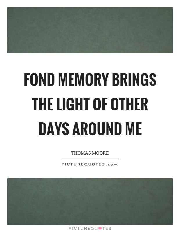 Fond memory brings the light of other days around me Picture Quote #1