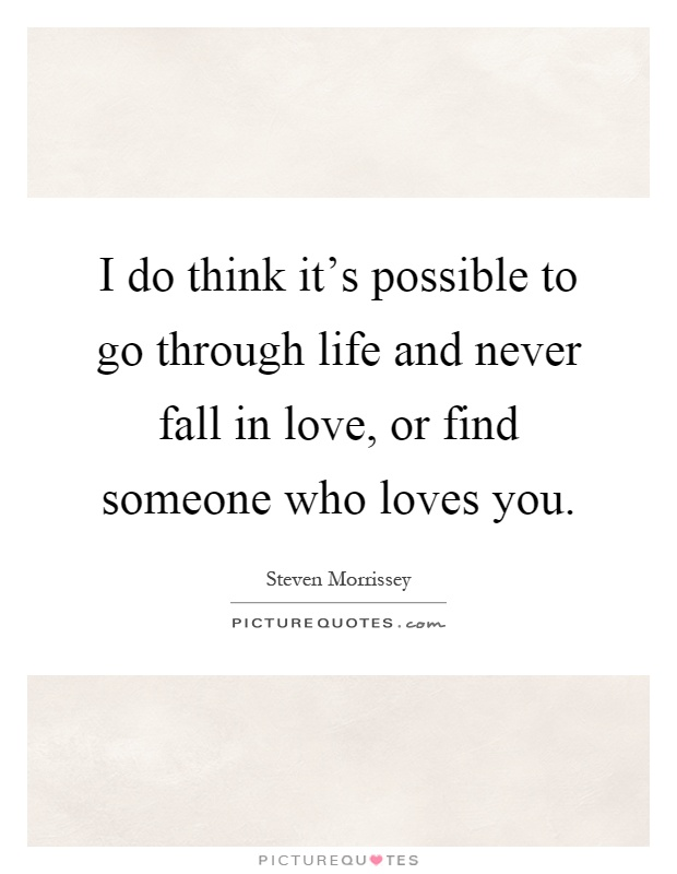 I Do Think Itu0027s Possible To Go Through Life And Never Fall In Love, Or