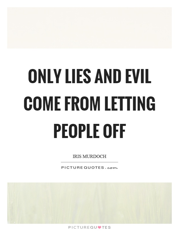Only lies and evil come from letting people off Picture Quote #1