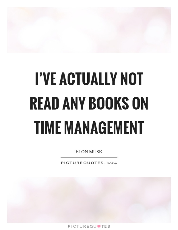 I've actually not read any books on time management Picture Quote #1