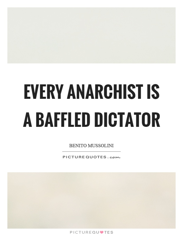 Every anarchist is a baffled dictator Picture Quote #1