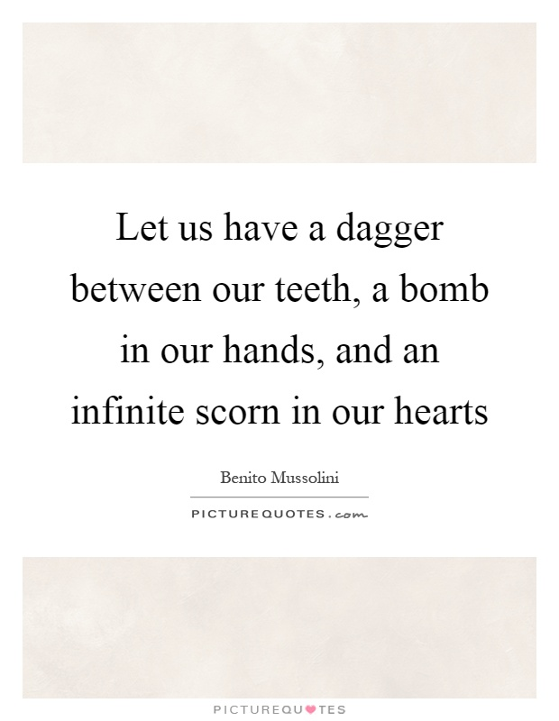Let us have a dagger between our teeth, a bomb in our hands, and an infinite scorn in our hearts Picture Quote #1
