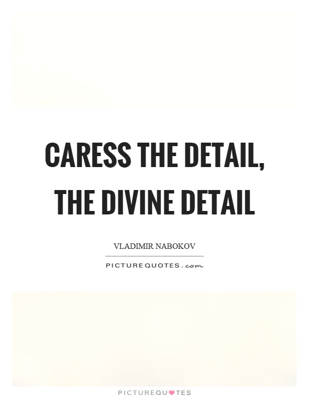 Caress the detail, the divine detail Picture Quote #1