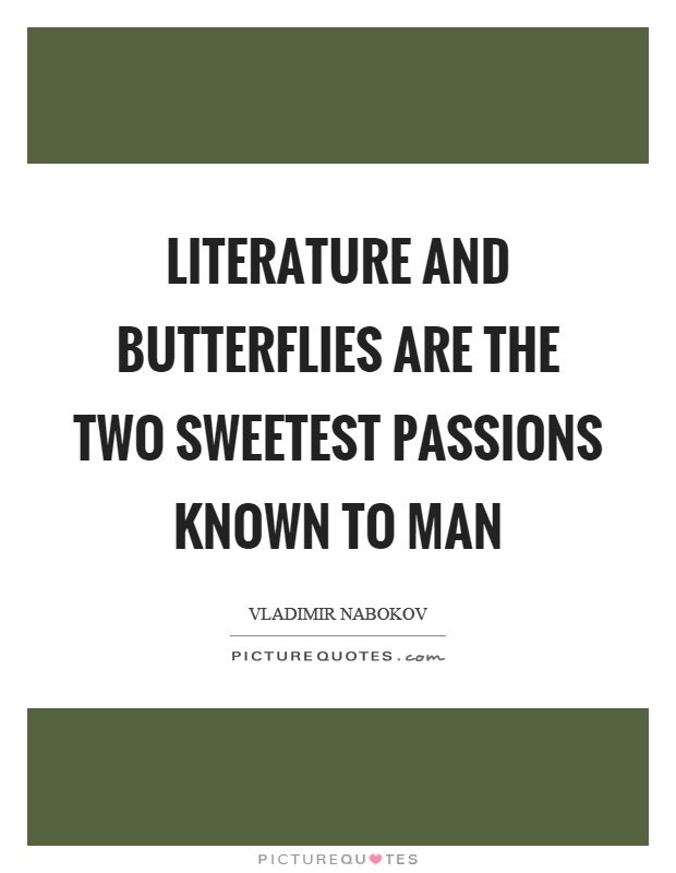 Literature and butterflies are the two sweetest passions known to man Picture Quote #1