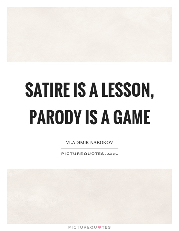 Satire is a lesson, parody is a game Picture Quote #1